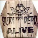 Bury Your Dea... Alive